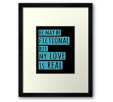 he may be fictional  but my love is real (2) Framed Print