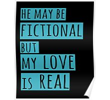 he may be fictional  but my love is real (2) Poster