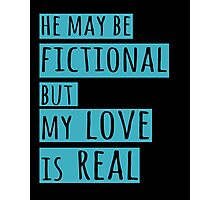 he may be fictional  but my love is real (2) Photographic Print
