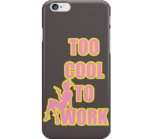 Too cool to work pink iPhone Case/Skin