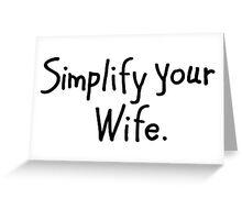 Simplify your Wife Greeting Card