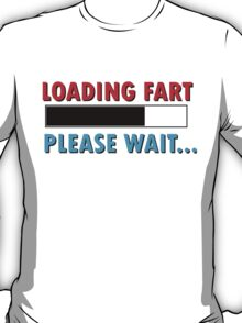 Loading Fart Please Wait | Humor Comedy T-Shirt