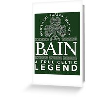 Excellent 'Bain, A True Celtic Legend' Last Name TShirt, Accessories and Gifts Greeting Card
