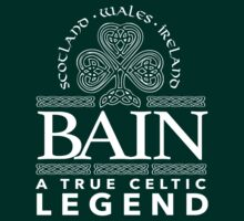Excellent 'Bain, A True Celtic Legend' Last Name TShirt, Accessories and Gifts T-Shirt