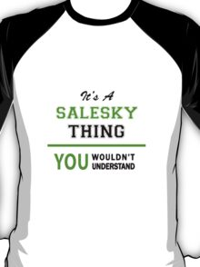 It's a SALESKY thing, you wouldn't understand !! T-Shirt