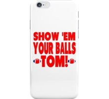 Show Them Your Balls Tom - blue and red iPhone Case/Skin