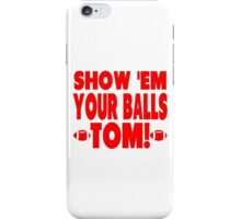 Show Them Your Balls Tom - red iPhone Case/Skin