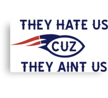 They hate us cuz they aint us BOSTON Canvas Print
