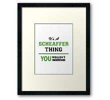 It's a SCHEAFFER thing, you wouldn't understand !! Framed Print