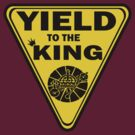 Yield to the King by bchrisdesigns
