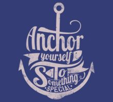 Quote - Anchor yourself to something special T-Shirt