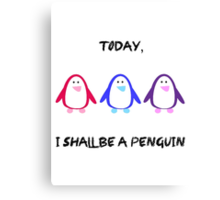 Today, I Shall Be A Penguin Canvas Print