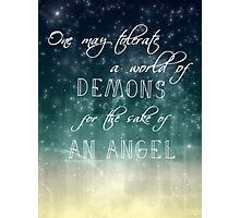 one may tolerate a world of demons for the sake of an angel Photographic Print