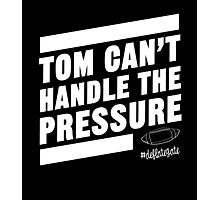 Deflate Gate - Tom Can't Handle the Pressure Photographic Print