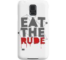 Eat the Rude Samsung Galaxy Case/Skin