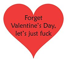 Forget Valentine's Day, Let's Just Fuck by PonchTheOwl