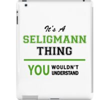 It's a SELIGMANN thing, you wouldn't understand !! iPad Case/Skin