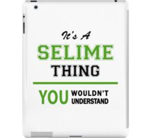 It's a SELIME thing, you wouldn't understand !! iPad Case/Skin