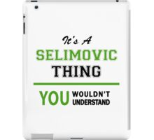 It's a SELIMOVIC thing, you wouldn't understand !! iPad Case/Skin