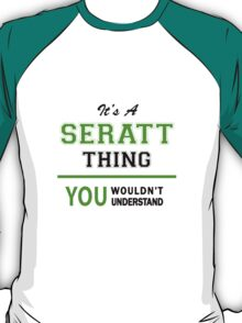 It's a SERATT thing, you wouldn't understand !! T-Shirt