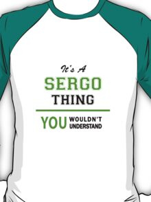It's a SERGO thing, you wouldn't understand !! T-Shirt