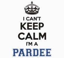 I cant keep calm Im a PARDEE by icant