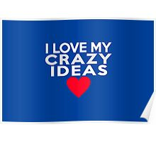 I love my crazy ideas Poster