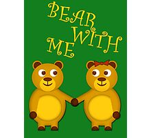 Bear with me Photographic Print