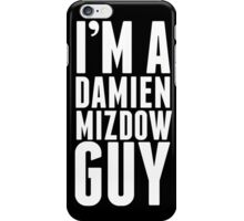 I'm A Damien Mizdow Guy  iPhone Case/Skin