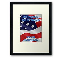 Be Proud, Be Strong, be a Proud American Framed Print