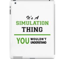It's a SIMULATION thing, you wouldn't understand !! iPad Case/Skin