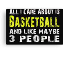 All I Care about is Basketball and like maybe 3 people - T-shirts & Hoodies Canvas Print