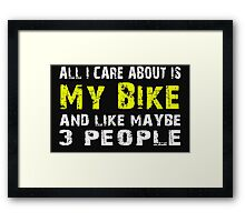 All I Care about is My Bike and like maybe 3 people - T-shirts & Hoodies Framed Print