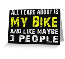 All I Care about is My Bike and like maybe 3 people - T-shirts & Hoodies Greeting Card