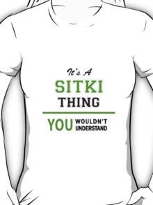 It's a SITKI thing, you wouldn't understand !! T-Shirt