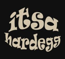 It's a hard egg, nuthin' but a hard egg by AlldogsDesigns