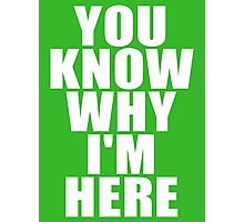 You Know Why I'm Here Photographic Print