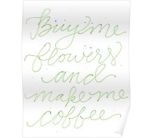 Buy me flowers and make me coffee Poster