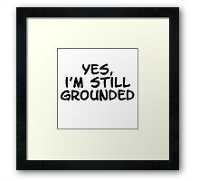 Yes, I'm still grounded Framed Print