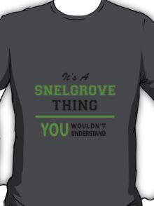 It's a SNELGROVE thing, you wouldn't understand !! T-Shirt