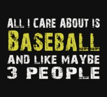 All I Care about is Baseball and like maybe 3 people - T-shirts & Hoodies by lovelyarts