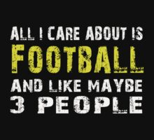 All I Care about is Football and like maybe 3 people - T-shirts & Hoodies by lovelyarts