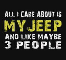 All I Care about is My Jeep and like maybe 3 people - T-shirts & Hoodies by lovelyarts