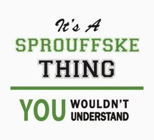 It's a SPROUFFSKE thing, you wouldn't understand !! T-Shirt