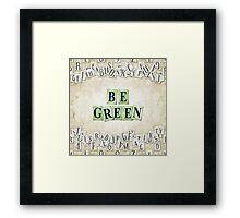 Be green Framed Print