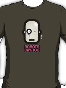 Robots Cry Too (2009 Edition) T-Shirt