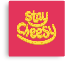 Stay Cheesy Canvas Print