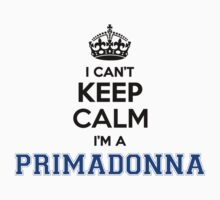 I cant keep calm Im a PRIMADONNA by icant