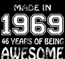 Made in 1969... 46 Years of being Awesome by birthdaytees