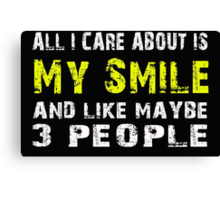 All I Care about is My Smile and like maybe 3 people - T-shirts & Hoodies Canvas Print